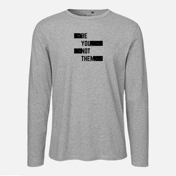 Mens Long Sleeve Shirt - Be you not them